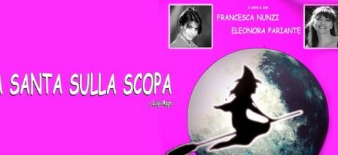 LA SANTA SULLA SCOPA di L. Magni registe ed interpreti FRANCESCA NUNZI ELEONORA PARIANTE dal 4 al 11 ottobre 2014 ore 21,00  domenica 12 ottobre 2014 ore 17,30 L'incontro...