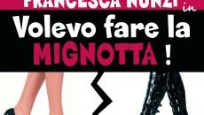 """Roma – marzo 2015 – Tante risate e applausi per la prima dello spettacolo""""Volevo Fare la Mignotta!"""". Dal 25 febbraio al """"Teatro Dei Satiri"""" di Roma Francesca Nunzi porta in..."""