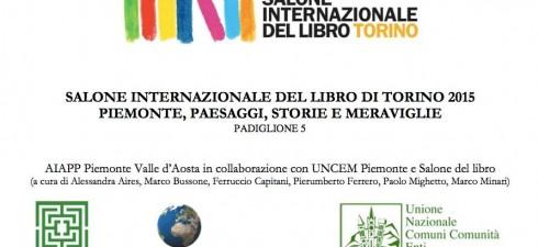"""Al Salone Internazionale del Libro di Torino 2015 – dal 14 al 18 maggio 2015 – il nuovo spazio """"Piemonte: Paesaggi, Storie, Meraviglie"""", ospitato nel Padiglione 5 del Lingotto Fiere,..."""