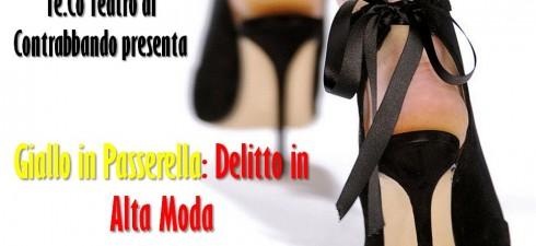 L'Associazione Te.Co Teatro di Contrabbando presenta Cena con Delitto, Giallo in Passerella: Delitto in Alta Moda Sabato 23 maggio ore 21 al Teatro di Contrabbando a Napoli, Fuorigrotta Testo di...
