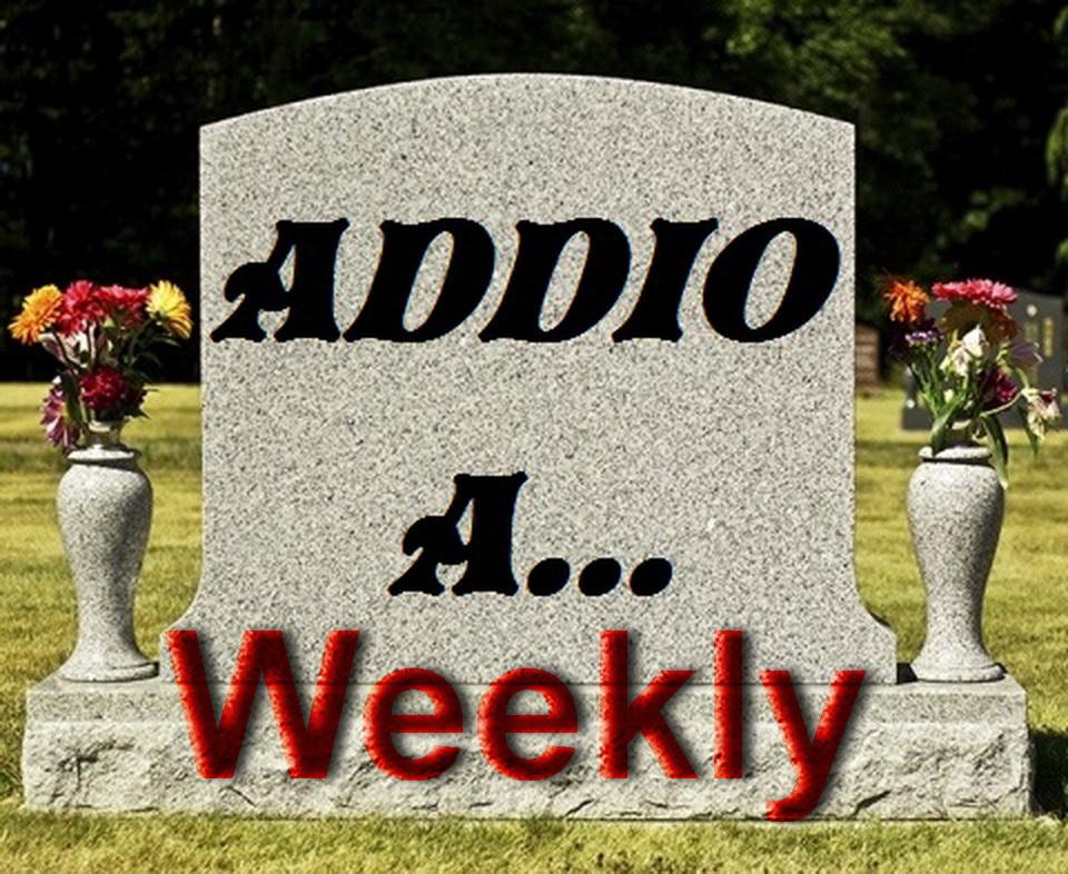 """Passato San Valentino eccoci con una nuova rubricache parteoggi: """"Addio a… Weekly"""". Ogni domenica faremo un breve riepilogo di tutti i """"morti eccellenti"""" della settimana, così da poter rendere omaggio […]"""