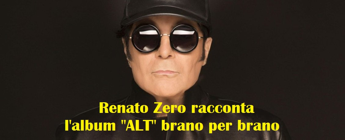 """Domani, 8 aprile, scatta finalmente l'ora Zero, con l'uscita ufficiale dell'album """"ALT"""", che segna il ritorno di Renato Zero a distanza di due anni e mezzo da """"Amo – Capitolo […]"""