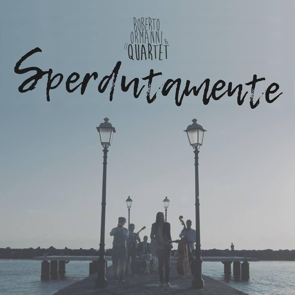 """Dal 26 dicembre é disponibile su YouTube ed in digital download, """"Sperdutamente"""", nuovo singolo e nuovo videoclip di Roberto Ormanni & Il Quartet. Il singolo Sperdutamente segna il ritorno di […]"""