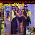 L'attentato kamikaze al termine del concerto della pop star Ariana Grande alla Manchester Arena. Al momento sono 22 i morti e 59 i feriti.Mobilitate le forze antiterrorismo, allarme per un […]