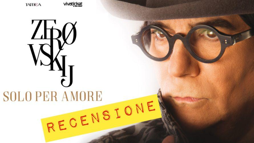 La recensione di Zerovskij… Solo per amore, ilnuovo album di Renato Zero, uscito il 12 maggio su etichetta Tattica e distribuito da IndipendenteMente. Renato Zero ha fatto le cose in […]