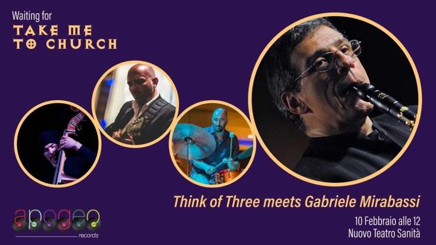 Waiting for Take To Me Church Apogeo Records presenta Think Of Three meets Gabriele Mirabassi   Domenica 10 febbraio alle ore 12, al Nuovo Teatro Sanità (via San Vincenzo 1 […]