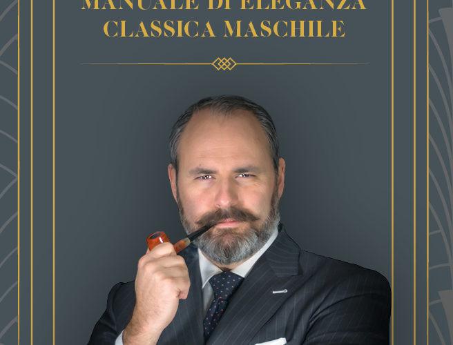 """Il Taccuino Ufficio Stampa Presenta  Manuale di eleganza classica maschile di Douglas Mortimer Lo scrittore, divulgatore e formatore toscano Douglas Mortimer presenta """"Manuale di eleganza classica maschile"""", una guida […]"""