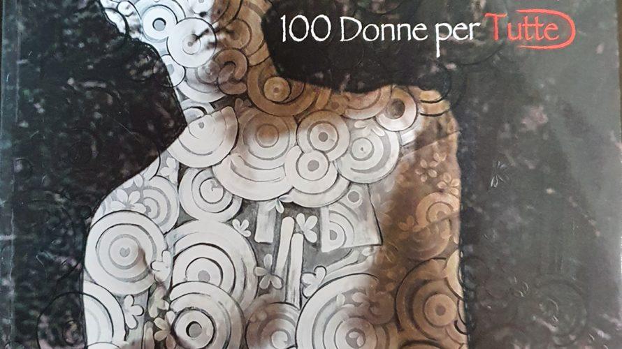 """Da oggi 8 marzo, in occasione della Giornata Internazionale dei Diritti della Donna, saranno disponibili le prime copie del libro intitolato """"100 Donne per Tutte"""" a cura di Arianna Pigini, […]"""